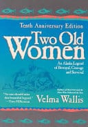 Two Old Women: An Alaska Legend of Betrayal, Courage & Survival by Velma Wallis – Book Review